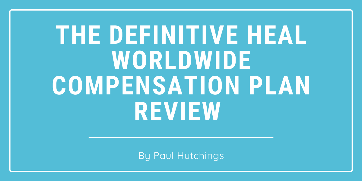 The Definitive Heal Worldwide Compensation Plan Review